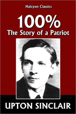 100%: The Story of a Patriot by Upton Sinclair