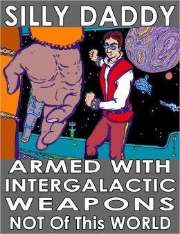 Armed with Intergalactic Weapons: The autobiographical science fiction voyage of Silly Daddy