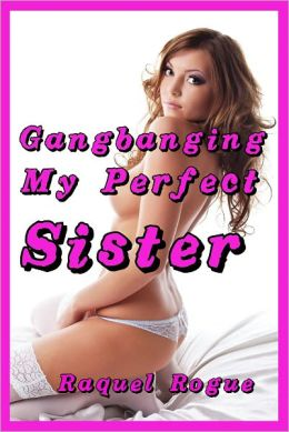 Gangbanging My Perfect Sister