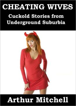 Cheating Wives: Cuckold Stories from Underground Suburbia