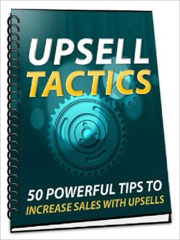 Upsell Tactics - 50 Powerful Tips To Increase Sales With Upsells
