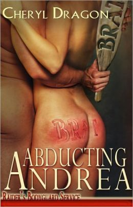 Abducting Andrea (Raider's Bodyguard Series, Book One)