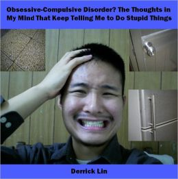 Obsessive-Compulsive Disorder? The Thoughts in My Mind That Keep Telling Me to do Stupid Things