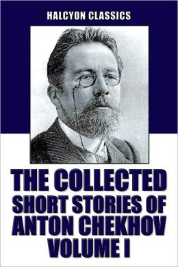The Collected Short Stories of Anton Chekhov Volume I