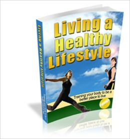 Living A Healthy Lifestyle - Training Your Body To Be A Better Place To Live