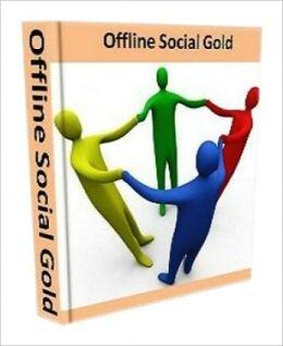Offline Social Gold - Steal My Offline Social Blueprint On Making $5000 Per Month!