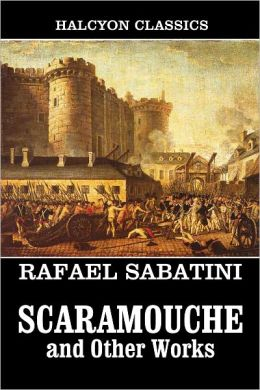 Scaramouche and Other Works by Rafael Sabatini