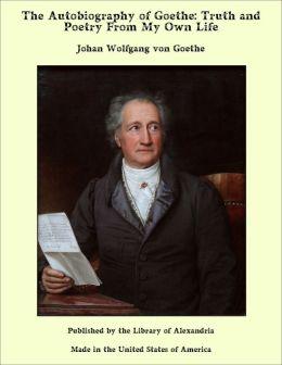 Autobiography: Johann Wolfgang von Goethe