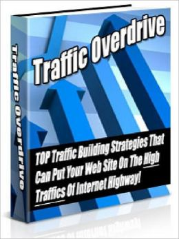 Traffic Overdrive - TOP Traffic Building Strategies That Can Put Your Web Site On The High Traffics Of Internet Highway (Just Listed)