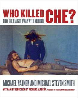 Who Killed Ché: How the CIA Got Away With Murder