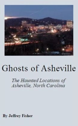 Ghosts of Asheville: The Haunted Locations of Asheville, North Carolina