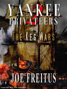 Yankee Privateers: The Keg Wars