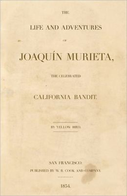 Joaquin Murieta: The Life and Adventures of Joaquin Murieta, the Celebrated California Bandit