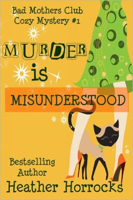 Murder is Misunderstood (The Bad Mothers Cozy Mystery #1)