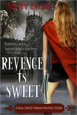 Revenge Is Sweet, A Kali Sweet Urban Fantasy