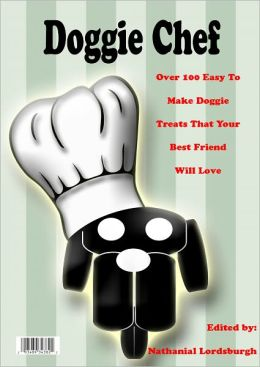 Doggie Chef - Over 100 Easy To Make Doggie Treats That Your Best Friend Will Love