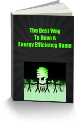 The Best Way To Have a Energy Efficiency Home