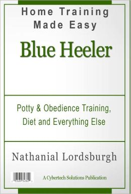 Potty And Obedience Training, Diet And Everything Else For Your Blue Heeler