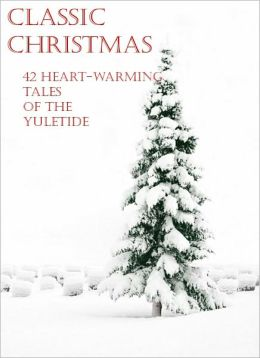 Classic Christmas: 42 Heart-Warming Tales of the Yuletide