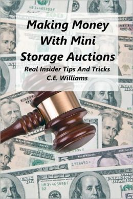Making Money With Mini Storage Auctions : Real Insider Tips And Tricks
