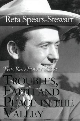 Troubles, Faith and Peace in the Valley: The Red Foley Story