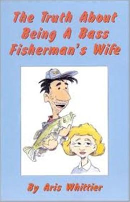 The Truth About Being A Bass Fisherman's Wife