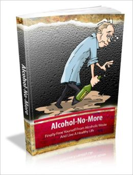Alcohol No More Must Have Tools For Breaking Addiction And Live A Life Of Freedom That You Deserve!