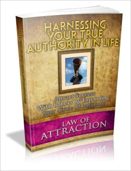 Harnessing Your True Authority In Life - Attract Success With Others By Expanding Your Circle Of Influence