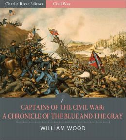 Captains of the Civil War: A Chronicle of the Blue and the Gray (Illustrated)