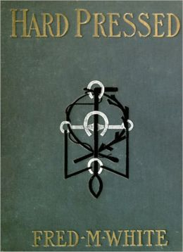 Hard Pressed: A Fiction/Literature Classic By Fred M. White!