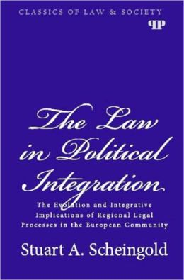 The Law in Political Integration: The Evolution and Integrative Implications of Regional Legal Processes in the European Community