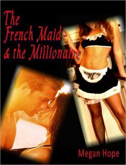 The French Maid & the Millionaire - Erotic Novella (erotica / romance /romantic)