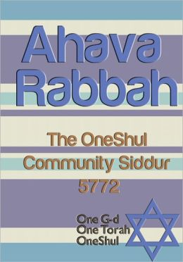 Ahava Rabbah: The OneShul Community Siddur 5772