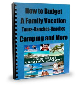 How to Budget a Family Vacation Beaches-ranches-Camping-Here and Abroad Plus Much More