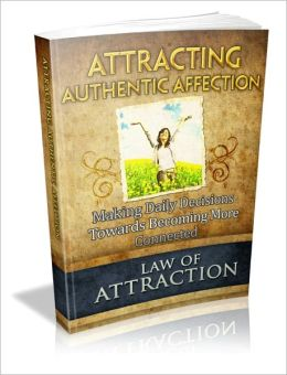 Attracting Authentic Affection - Making Daily Decisions Towards Becoming More Connected