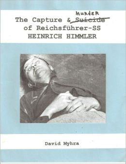 The Capture and Murder of Der Reichsfuhrer SS Heinrich Himmler