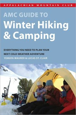 AMC Guide to Winter Hiking and Camping: Everything You Need to Plan Your Next Cold-Weather Adventure