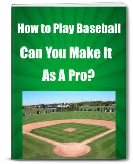 How To Play Baseball-Can You Make It As A Pro?