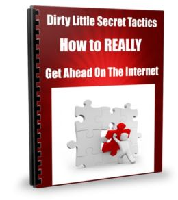 Dirty Little Secret Tactics How to REALLY Get Ahead On The Internet