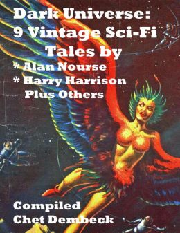 Dark Universe: 9 Vintage Sci-Fi Tales by Alan Nourse, Harry Harrison Plus Others Compiled by Chet Dembeck