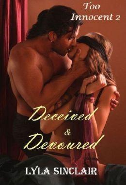 Too Innocent 2: Deceived and Devoured (BDSM Erotica)