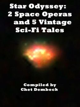 Star Odyssey: 2 Space Operas and 5 Vintage Sci-Fi Tales Circa: 1931 to 1962