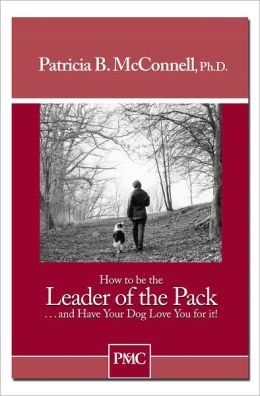 How to be the Leader of the Pack...and Have Your Dog Love You for it!
