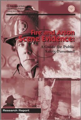 Fire and Arson Scene Evidence: A Guide for Public Safety Personnel, June 2000