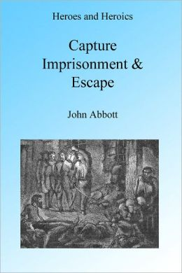 Capture, Imprisonment and Escape, Illustrated. by John Abbott