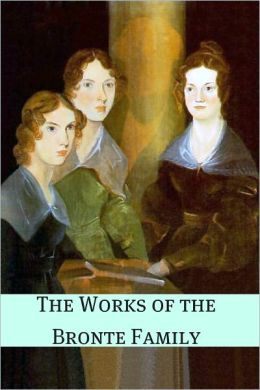 The Works of the Brontë Family (Annotated with Critical Essay and Biography)