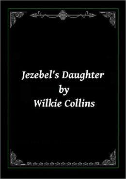 Jezebel's Daughter by Wilkie Collins