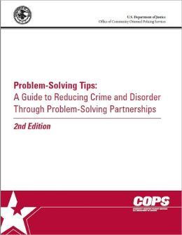 Problem-Solving Tips: A Guide to Reducing Crime and Disorder through Problem-Solving Partnerships