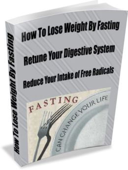 How To Lose Weight by Fasting- Retune your Digestive System-Reduce Your Intake of Free Radicals-Fasting Might Also Improve Longevity by Delaying The Onset of Age-Related Diseases Including Alzheimer's, Heart Disease, and Diabetes