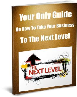 Your Only Guide On How To Take Your Business To The Next Level